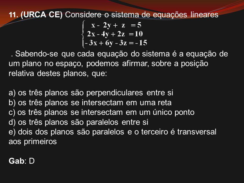 11. (URCA CE) Considere o sistema de equações lineares. Sabendo-se que cada equação do sistema é a equação de um plano no espaço, podemos afirmar, sob