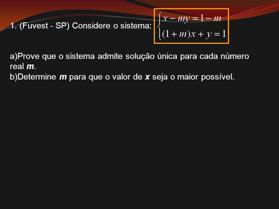 1. (Fuvest - SP) Considere o sistema: a)Prove que o sistema admite solução única para cada número real m. b)Determine m para que o valor de x seja o m