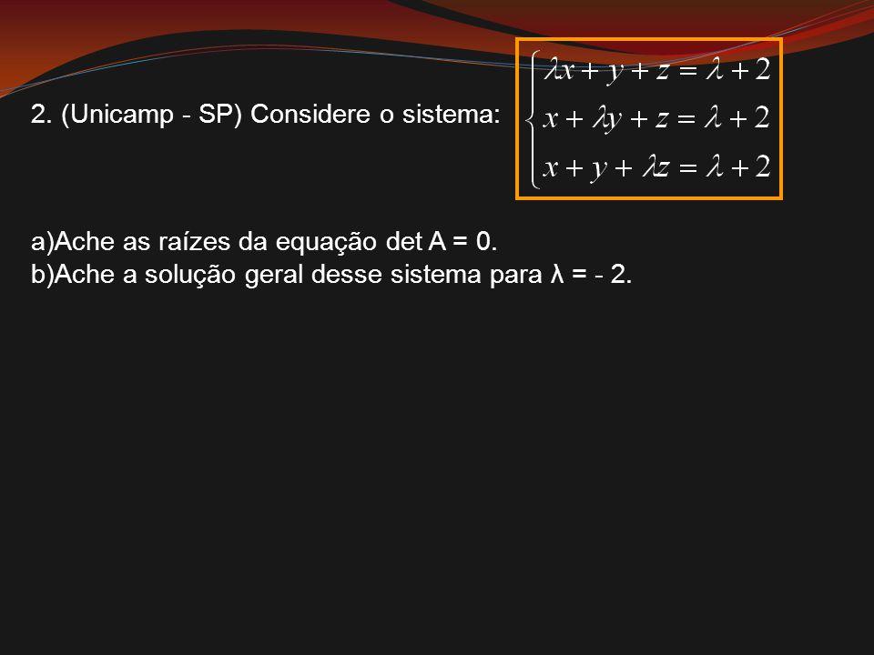 2. (Unicamp - SP) Considere o sistema: a)Ache as raízes da equação det A = 0. b)Ache a solução geral desse sistema para λ = - 2.
