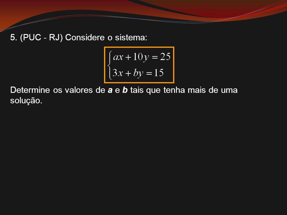 5. (PUC - RJ) Considere o sistema: Determine os valores de a e b tais que tenha mais de uma solução.