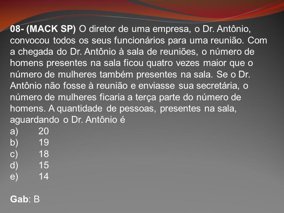 08- (MACK SP) O diretor de uma empresa, o Dr. Antônio, convocou todos os seus funcionários para uma reunião. Com a chegada do Dr. Antônio à sala de re