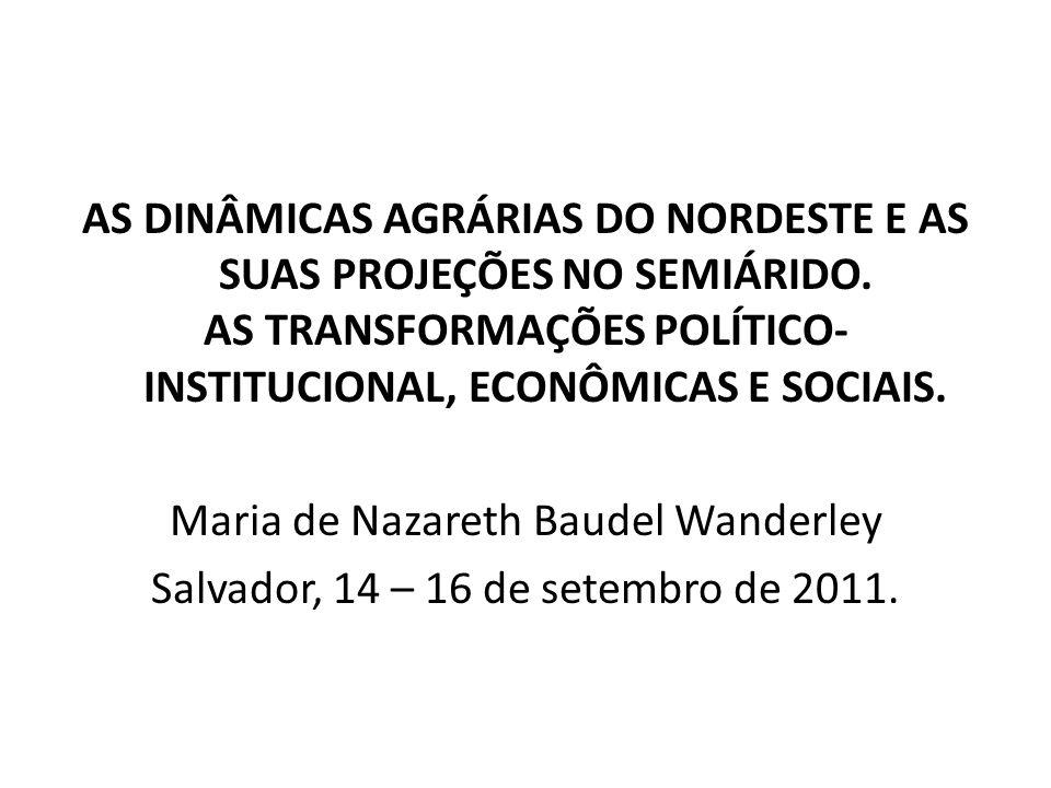AS DINÂMICAS AGRÁRIAS DO NORDESTE E AS SUAS PROJEÇÕES NO SEMIÁRIDO. AS TRANSFORMAÇÕES POLÍTICO- INSTITUCIONAL, ECONÔMICAS E SOCIAIS. Maria de Nazareth