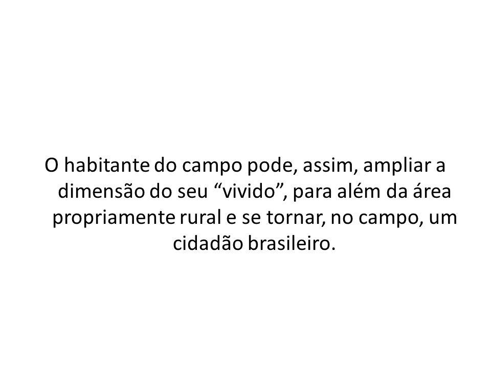"""O habitante do campo pode, assim, ampliar a dimensão do seu """"vivido"""", para além da área propriamente rural e se tornar, no campo, um cidadão brasileir"""