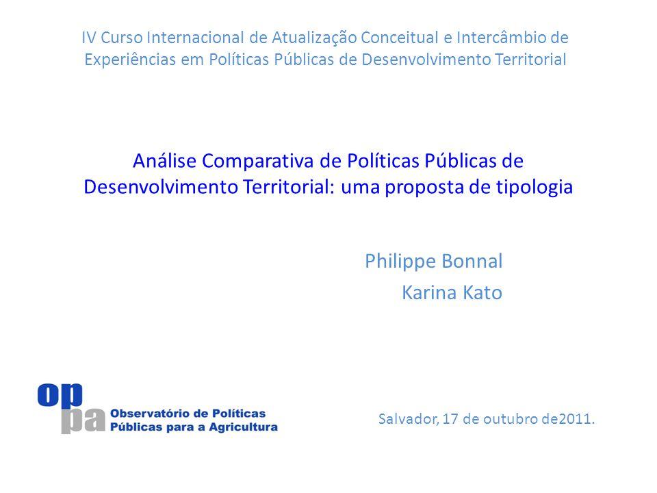 Análise Comparativa de Políticas Públicas de Desenvolvimento Territorial: uma proposta de tipologia Philippe Bonnal Karina Kato Salvador, 17 de outubr