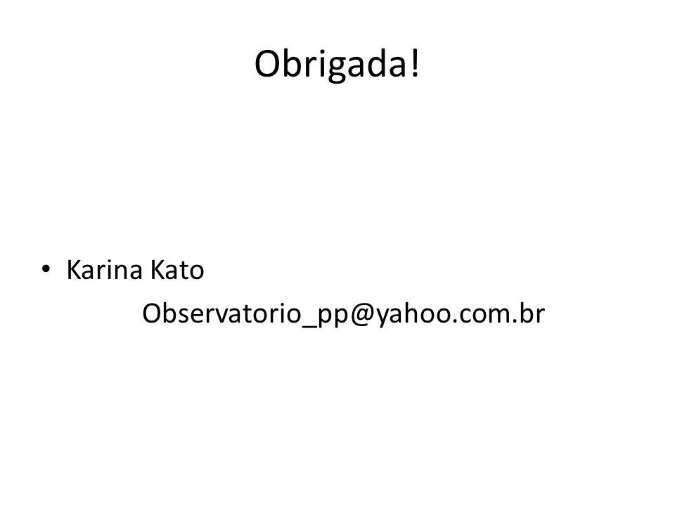 Obrigada! Karina Kato Observatorio_pp@yahoo.com.br