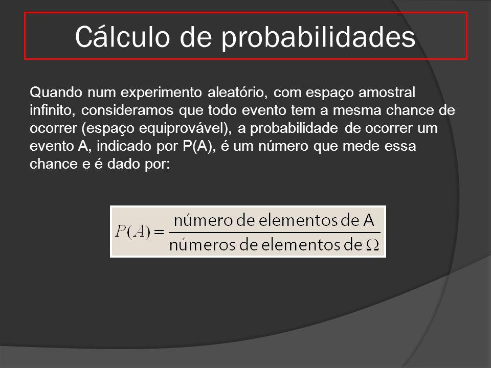 Cálculo de probabilidades Quando num experimento aleatório, com espaço amostral infinito, consideramos que todo evento tem a mesma chance de ocorrer (