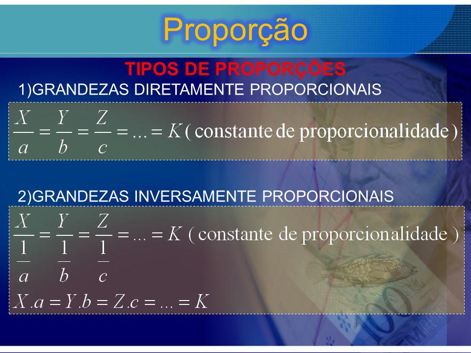 TIPOS DE PROPORÇÕES 1)GRANDEZAS DIRETAMENTE PROPORCIONAIS 2)GRANDEZAS INVERSAMENTE PROPORCIONAIS