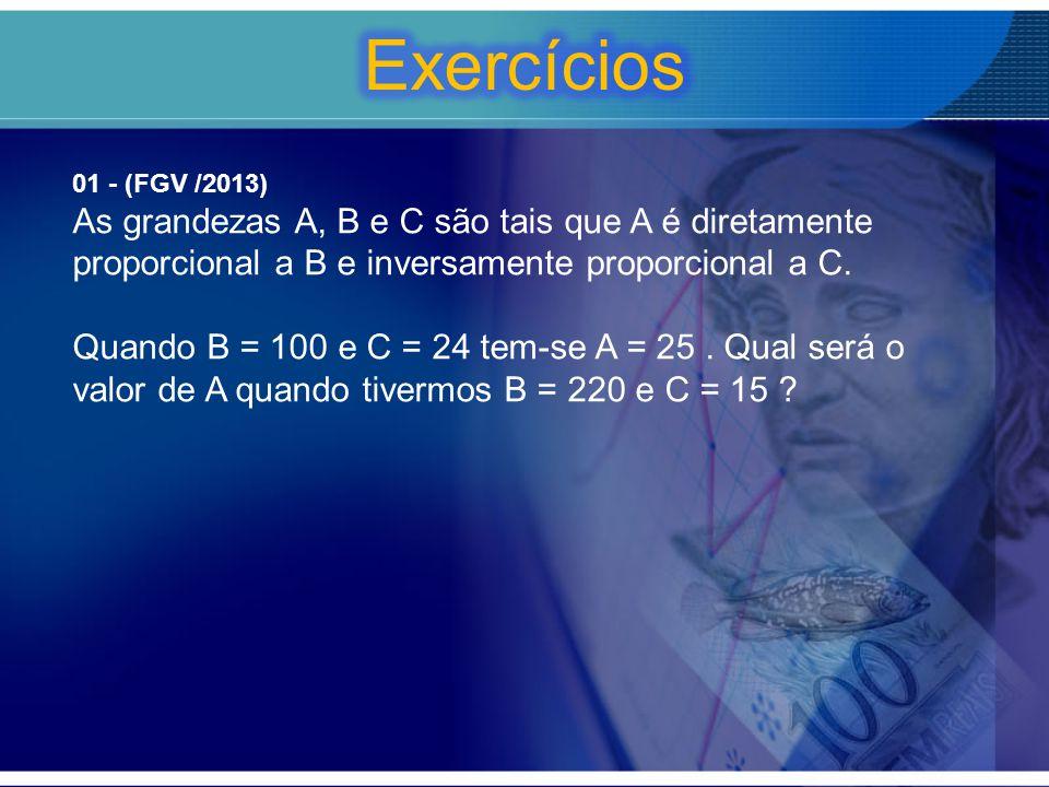 01 - (FGV /2013) As grandezas A, B e C são tais que A é diretamente proporcional a B e inversamente proporcional a C. Quando B = 100 e C = 24 tem-se A