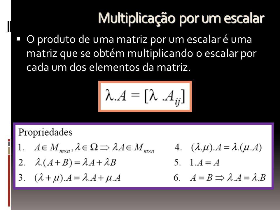 Multiplicação por um escalar  O produto de uma matriz por um escalar é uma matriz que se obtém multiplicando o escalar por cada um dos elementos da m