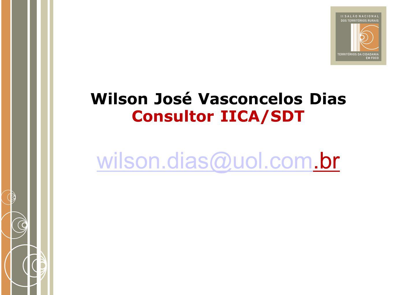 Wilson José Vasconcelos Dias Consultor IICA/SDT wilson.dias@uol.comwilson.dias@uol.com.br