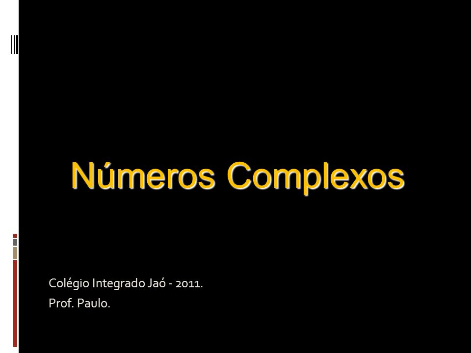 Colégio Integrado Jaó - 2011. Prof. Paulo. Números Complexos