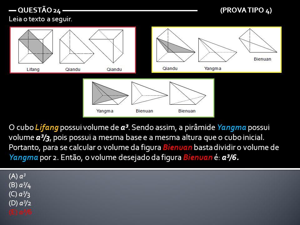 ▬ QUESTÃO 24 ▬▬▬▬▬▬▬▬▬▬▬▬▬▬▬▬▬▬ (PROVA TIPO 4) Leia o texto a seguir. O cubo Lifang possui volume de a³. Sendo assim, a pirâmide Yangma possui volume