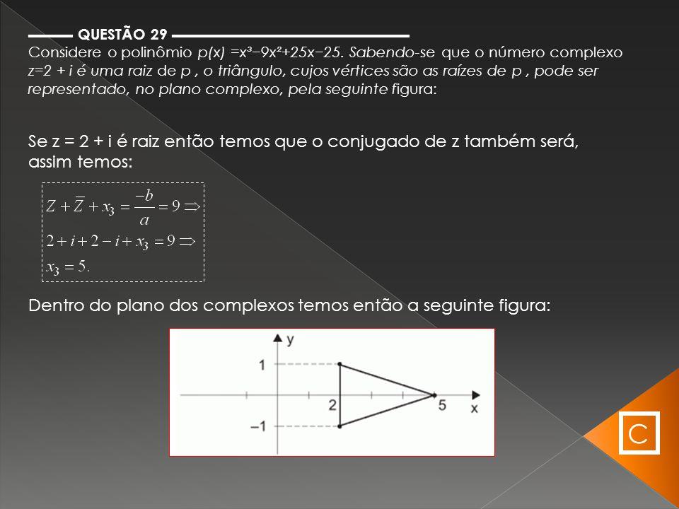 ▬▬▬ QUESTÃO 29 ▬▬▬▬▬▬▬▬▬▬▬▬▬▬▬▬ Considere o polinômio p(x) =x³−9x²+25x−25. Sabendo-se que o número complexo z=2 + i é uma raiz de p, o triângulo, cujo