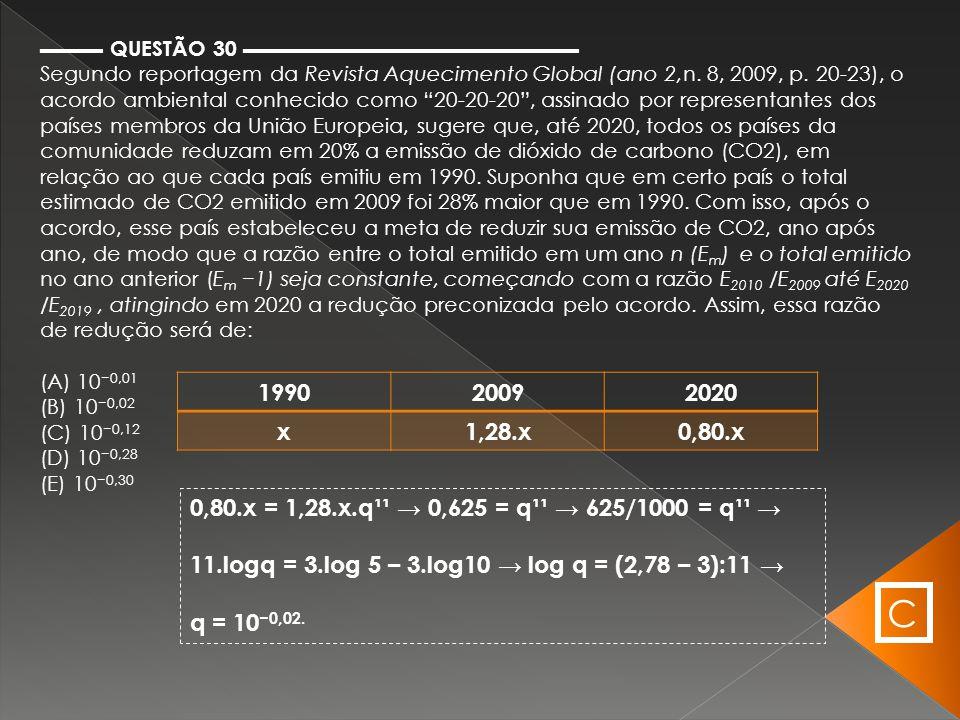 """▬▬▬ QUESTÃO 30 ▬▬▬▬▬▬▬▬▬▬▬▬▬▬▬▬ Segundo reportagem da Revista Aquecimento Global (ano 2,n. 8, 2009, p. 20-23), o acordo ambiental conhecido como """"20-2"""