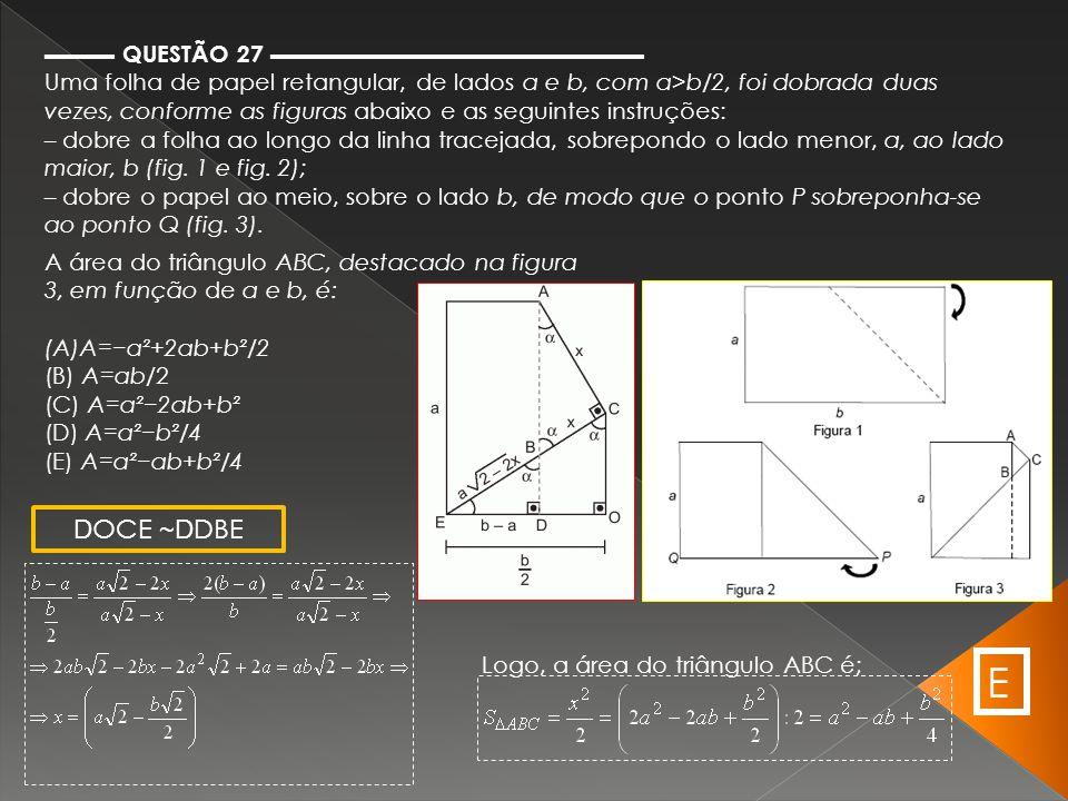 ▬▬▬ QUESTÃO 27 ▬▬▬▬▬▬▬▬▬▬▬▬▬▬▬▬ Uma folha de papel retangular, de lados a e b, com a>b/2, foi dobrada duas vezes, conforme as figuras abaixo e as segu