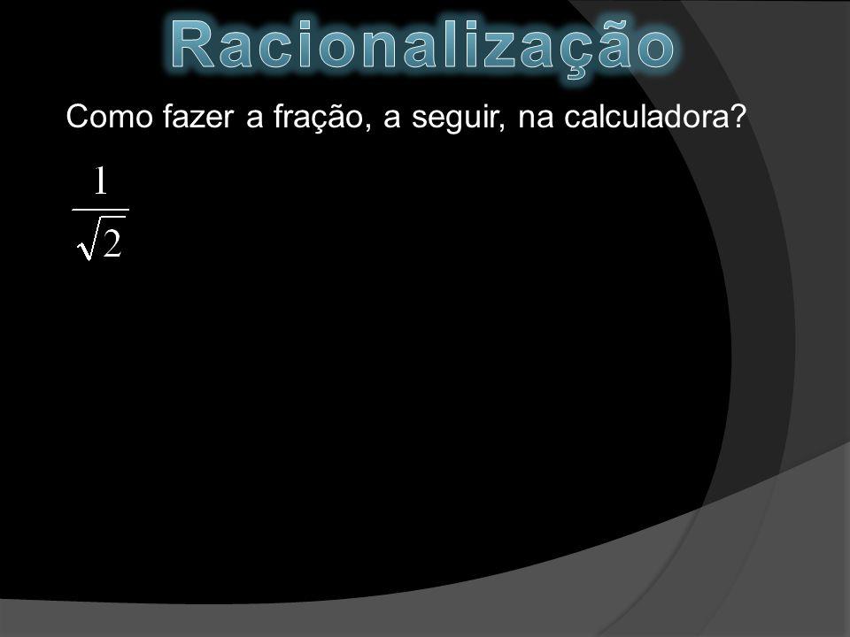 Como fazer a fração, a seguir, na calculadora?