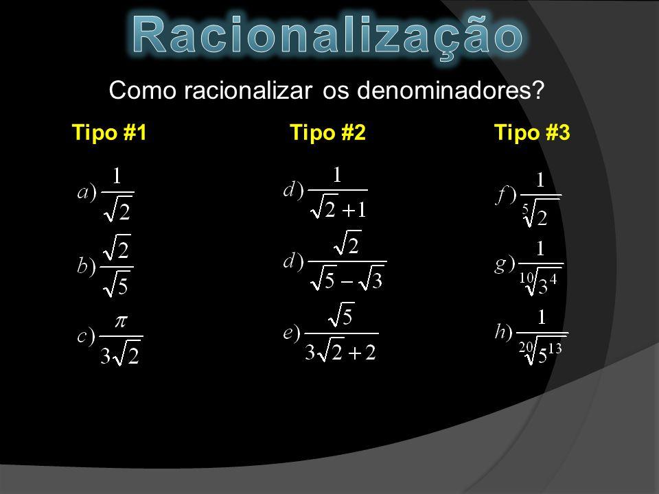 Como racionalizar os denominadores? Tipo #1Tipo #2Tipo #3