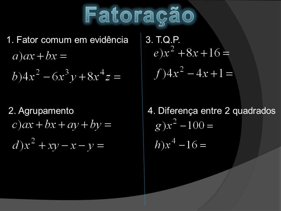 1. Fator comum em evidência 2. Agrupamento 3. T.Q.P. 4. Diferença entre 2 quadrados