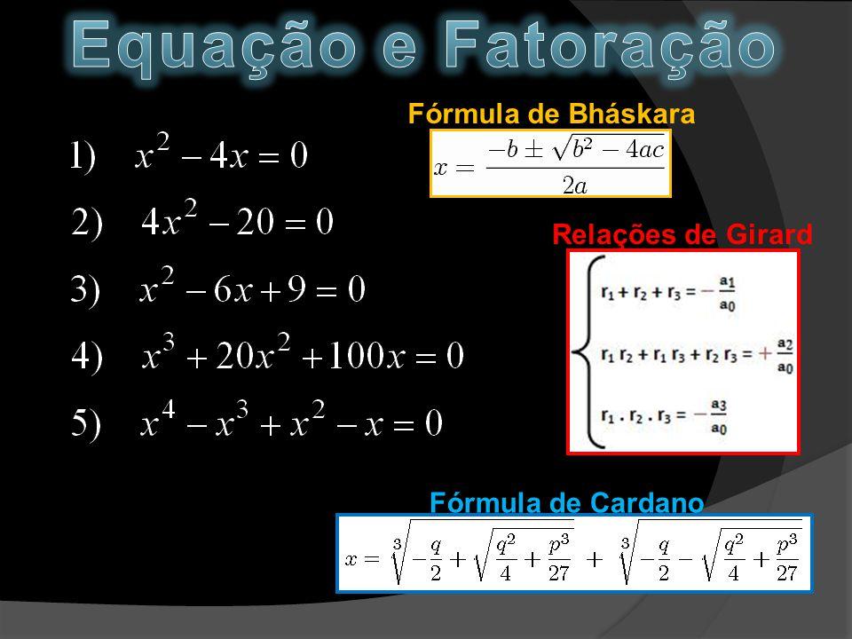 Fórmula de Cardano Fórmula de Bháskara Relações de Girard