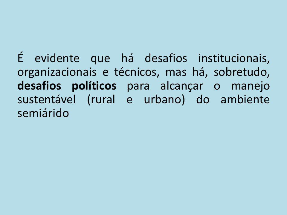 É evidente que há desafios institucionais, organizacionais e técnicos, mas há, sobretudo, desafios políticos para alcançar o manejo sustentável (rural