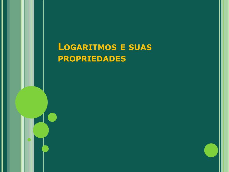 L OGARITMOS E SUAS PROPRIEDADES