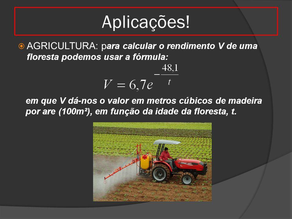 Aplicações!  AGRICULTURA: p ara calcular o rendimento V de uma floresta podemos usar a fórmula: em que V dá-nos o valor em metros cúbicos de madeira