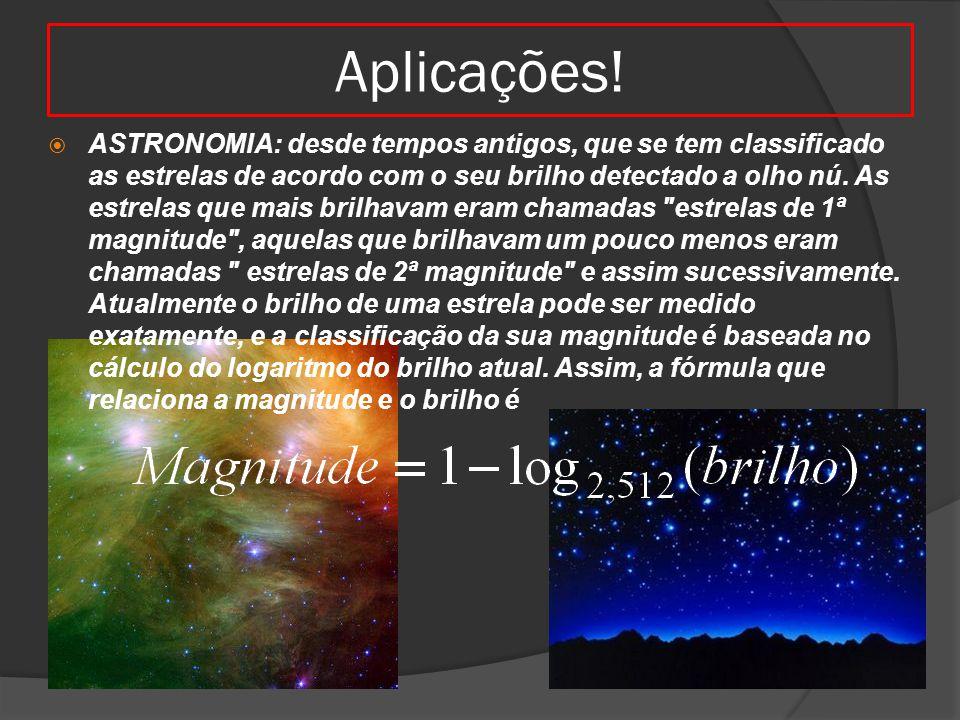 Aplicações!  ASTRONOMIA: desde tempos antigos, que se tem classificado as estrelas de acordo com o seu brilho detectado a olho nú. As estrelas que ma
