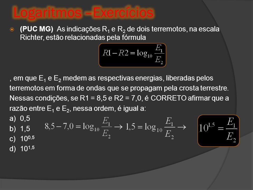  (PUC MG) As indicações R 1 e R 2 de dois terremotos, na escala Richter, estão relacionadas pela fórmula, em que E 1 e E 2 medem as respectivas energ