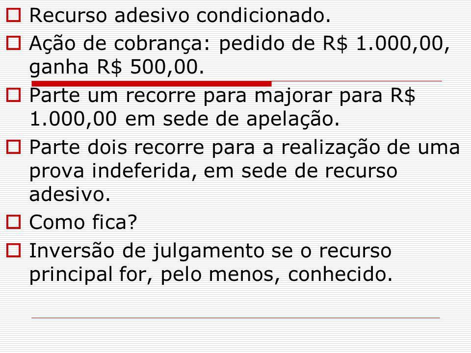  Recurso adesivo condicionado. Ação de cobrança: pedido de R$ 1.000,00, ganha R$ 500,00.