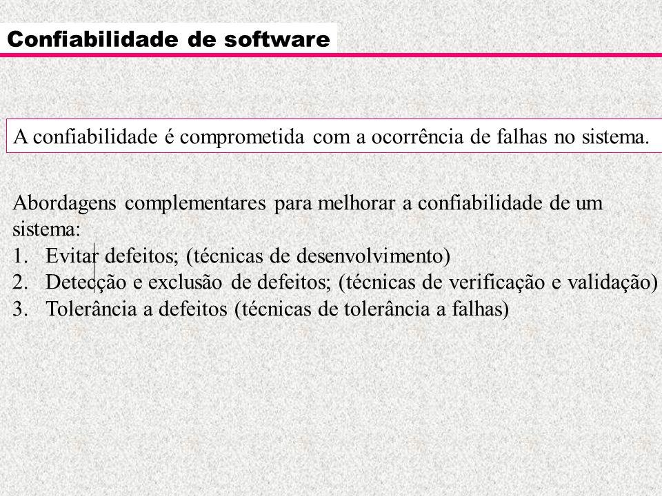 Confiabilidade de software A confiabilidade é comprometida com a ocorrência de falhas no sistema. Abordagens complementares para melhorar a confiabili