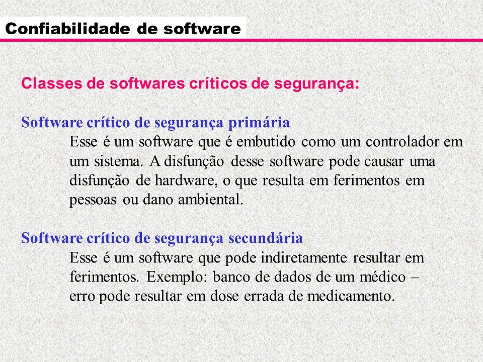 Confiabilidade de software Classes de softwares críticos de segurança: Software crítico de segurança primária Esse é um software que é embutido como u