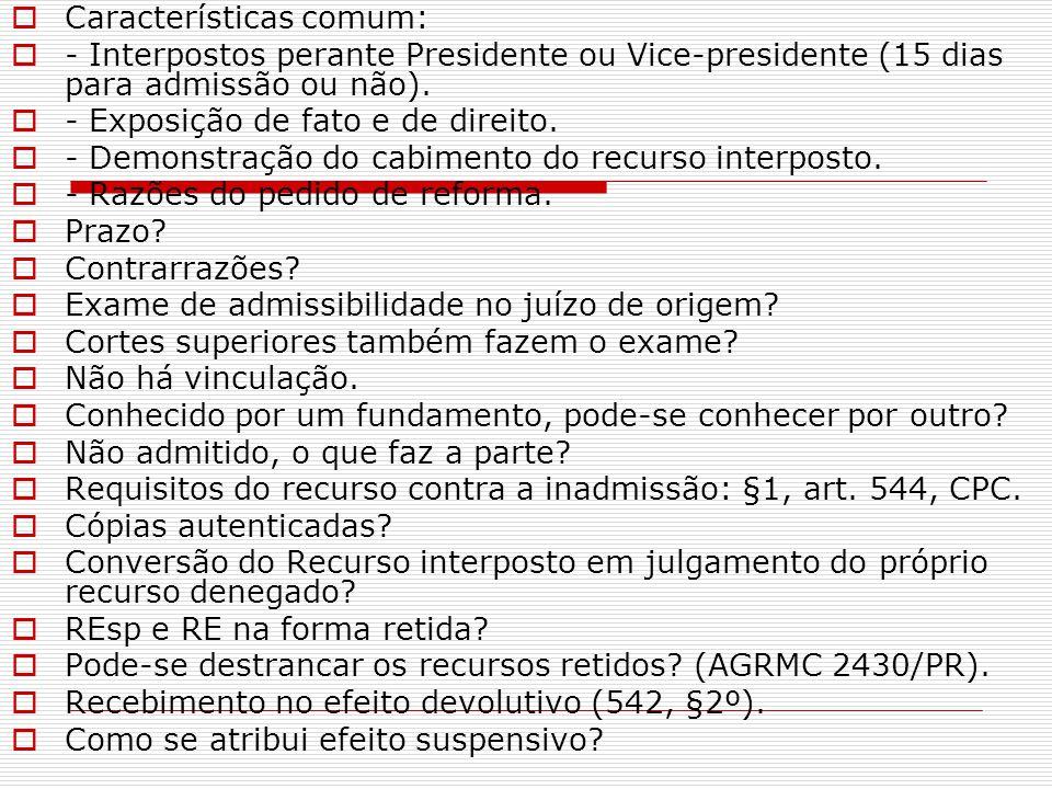  Características comum:  - Interpostos perante Presidente ou Vice-presidente (15 dias para admissão ou não).