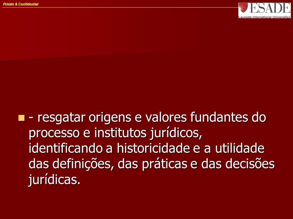 Private & Confidential - resgatar origens e valores fundantes do processo e institutos jurídicos, identificando a historicidade e a utilidade das defi