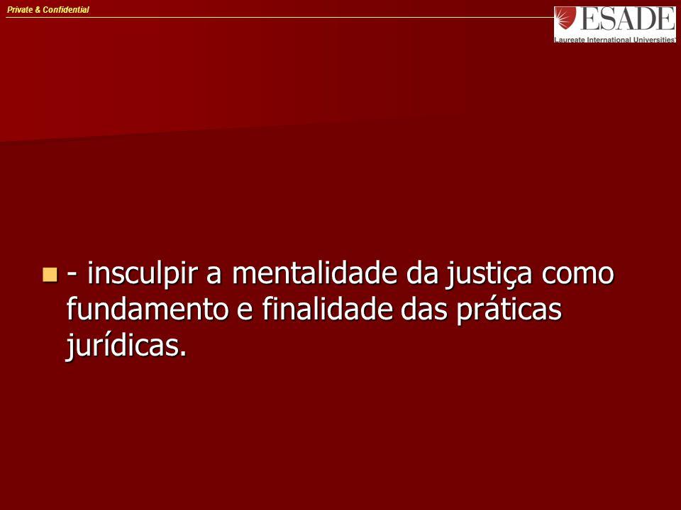 Private & Confidential - insculpir a mentalidade da justiça como fundamento e finalidade das práticas jurídicas. - insculpir a mentalidade da justiça