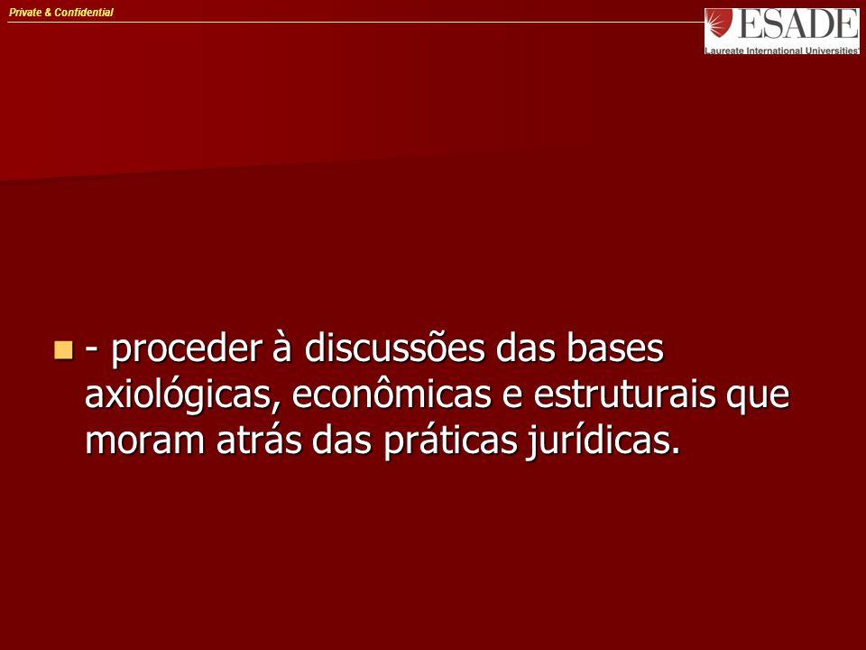 Private & Confidential - proceder à discussões das bases axiológicas, econômicas e estruturais que moram atrás das práticas jurídicas. - proceder à di