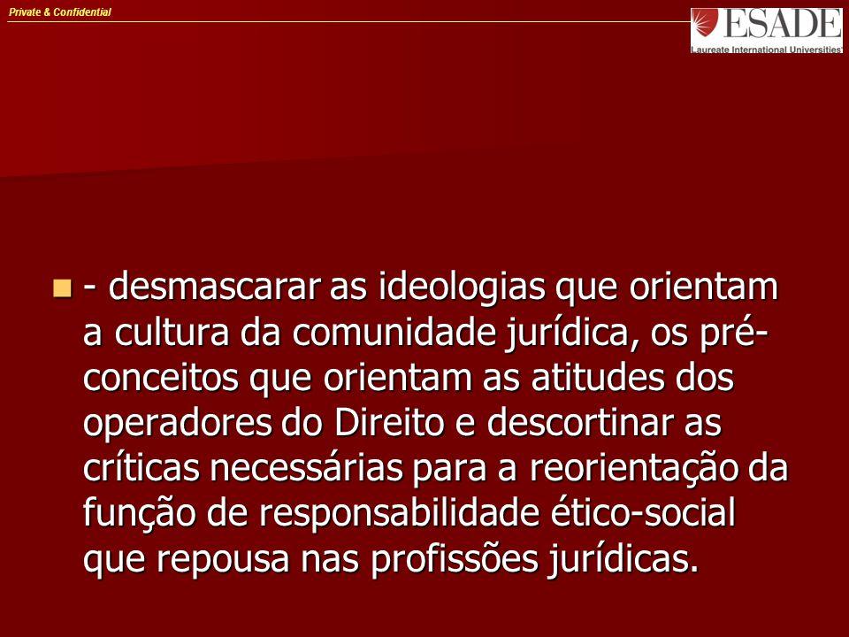 Private & Confidential - desmascarar as ideologias que orientam a cultura da comunidade jurídica, os pré- conceitos que orientam as atitudes dos opera