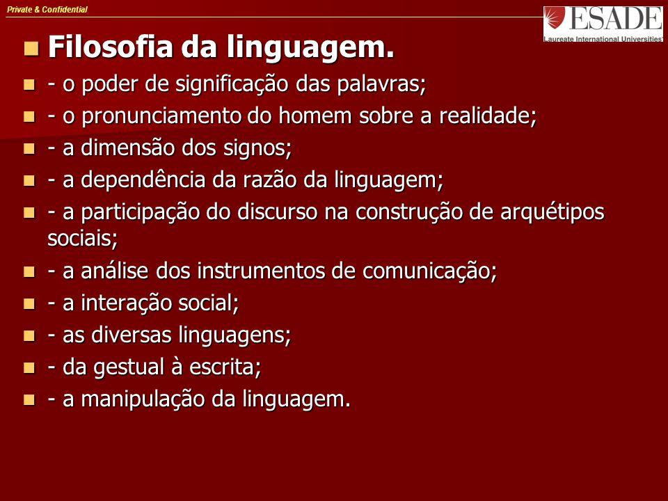 Private & Confidential Filosofia da linguagem. Filosofia da linguagem. - o poder de significação das palavras; - o poder de significação das palavras;