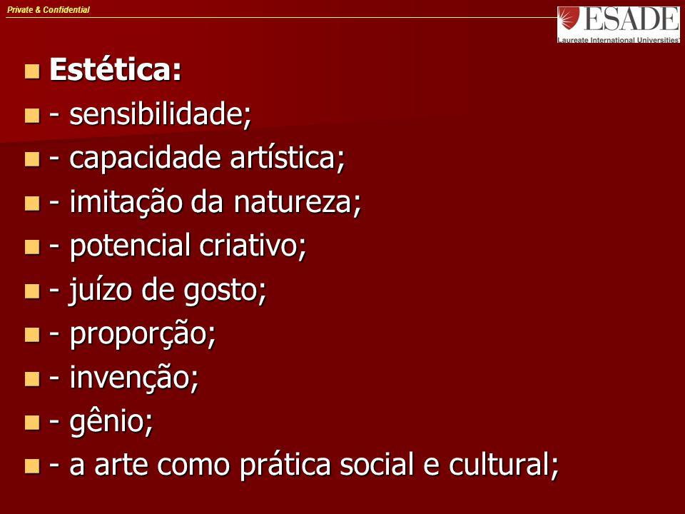 Private & Confidential Estética: Estética: - sensibilidade; - sensibilidade; - capacidade artística; - capacidade artística; - imitação da natureza; -