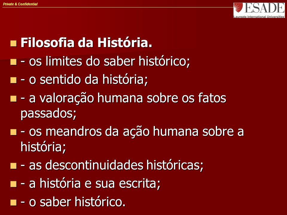 Private & Confidential Filosofia da História. Filosofia da História. - os limites do saber histórico; - os limites do saber histórico; - o sentido da