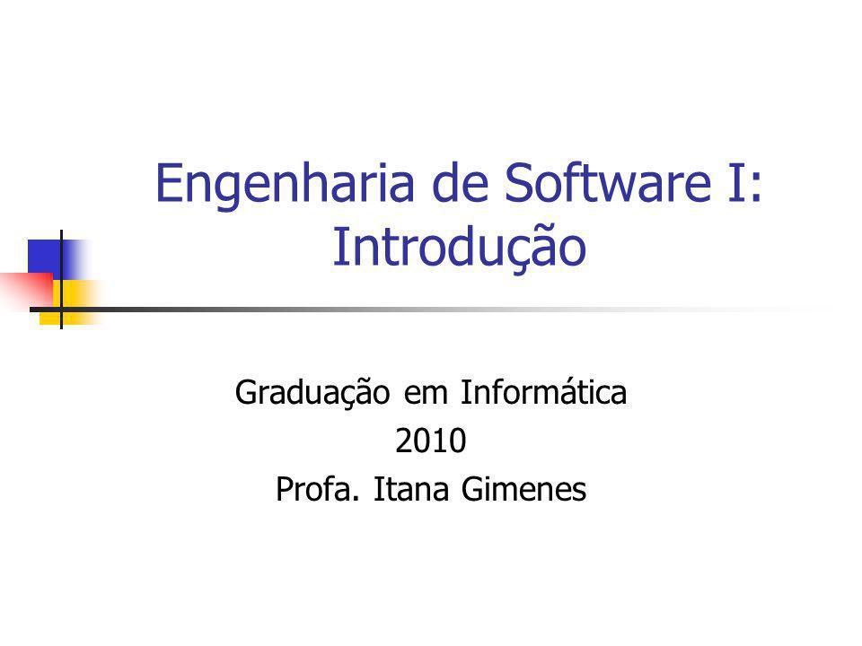 Engenharia de Software I: Introdução Graduação em Informática 2010 Profa. Itana Gimenes