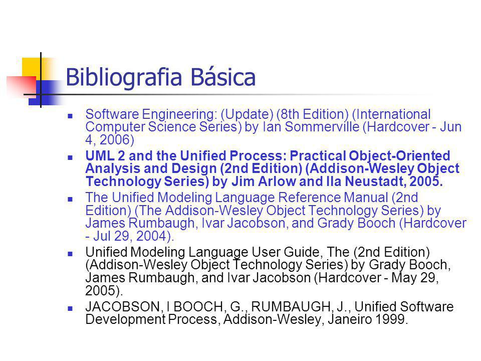 Bibliografia Básica Software Engineering: (Update) (8th Edition) (International Computer Science Series) by Ian Sommerville (Hardcover - Jun 4, 2006)