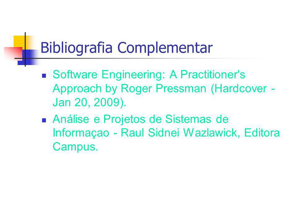 Bibliografia Complementar Software Engineering: A Practitioner's Approach by Roger Pressman (Hardcover - Jan 20, 2009). Análise e Projetos de Sistemas