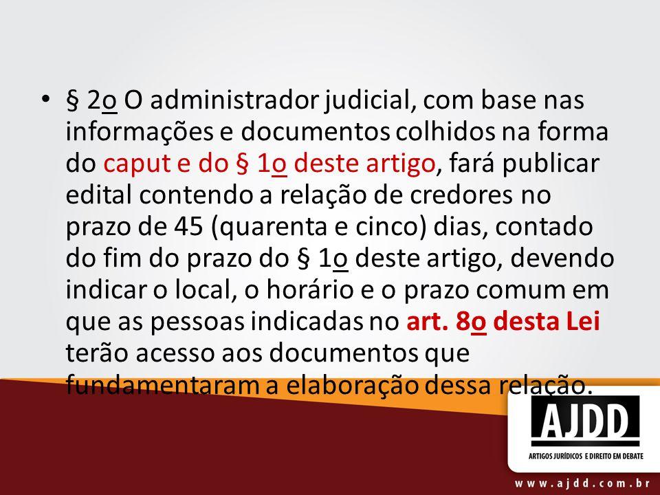 § 2o O administrador judicial, com base nas informações e documentos colhidos na forma do caput e do § 1o deste artigo, fará publicar edital contendo