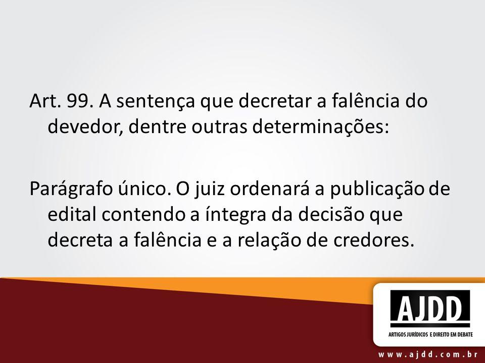 Art. 99. A sentença que decretar a falência do devedor, dentre outras determinações: Parágrafo único. O juiz ordenará a publicação de edital contendo