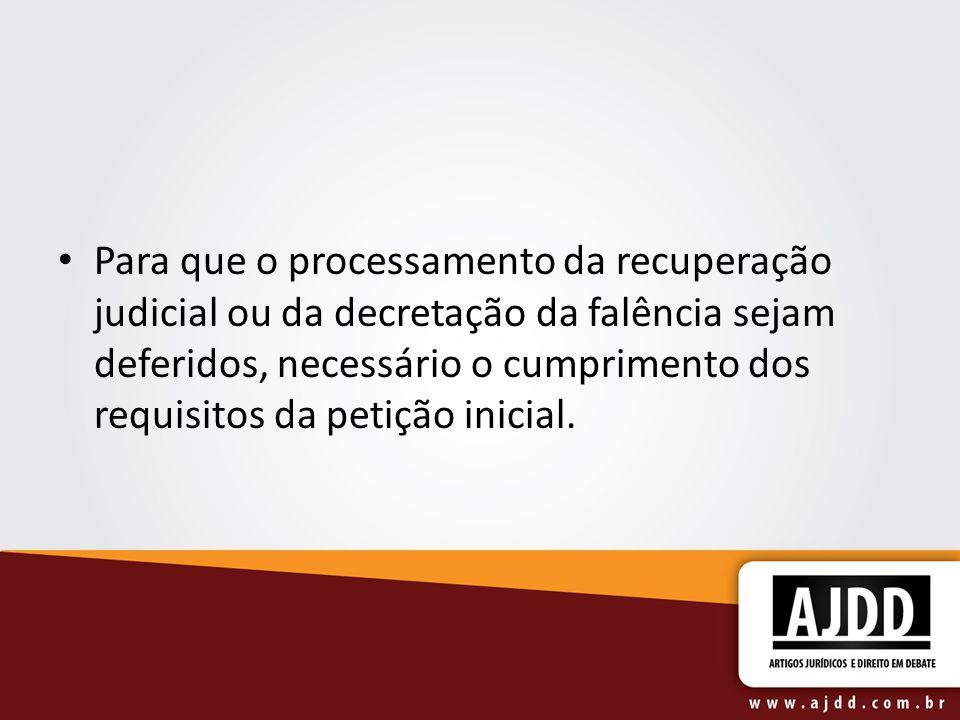 Para que o processamento da recuperação judicial ou da decretação da falência sejam deferidos, necessário o cumprimento dos requisitos da petição inic