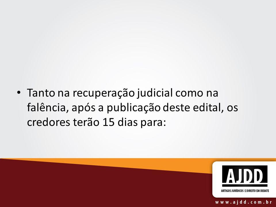 Tanto na recuperação judicial como na falência, após a publicação deste edital, os credores terão 15 dias para: