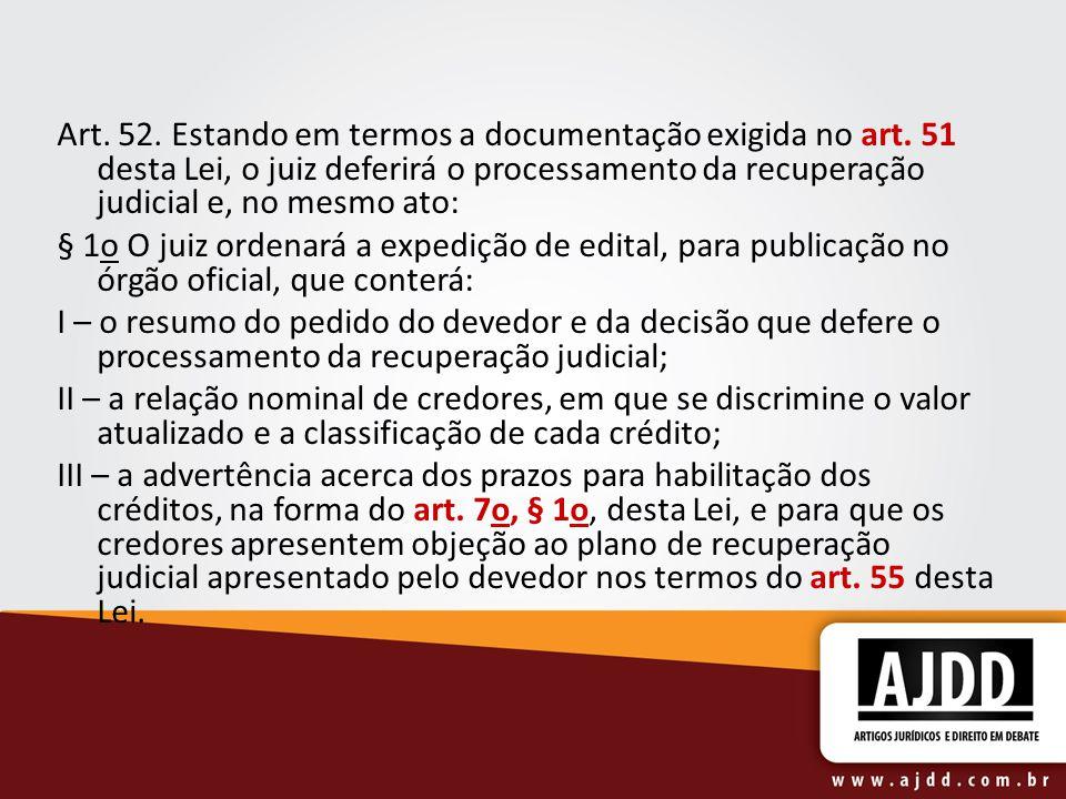 Art. 52. Estando em termos a documentação exigida no art. 51 desta Lei, o juiz deferirá o processamento da recuperação judicial e, no mesmo ato: § 1o