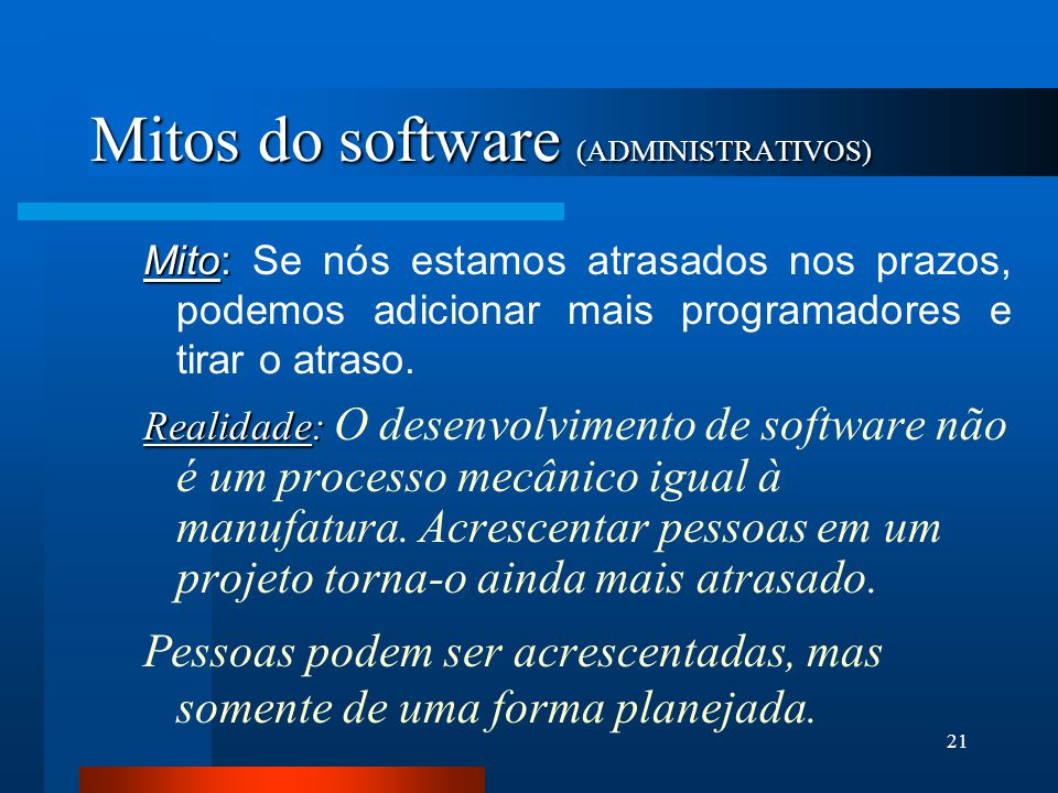 20 Mitos do software (ADMINISTRATIVOS) Mito: Mito: Meu pessoal tem ferramentas de desenvolvimento de software de última geração; afinal lhes compramos