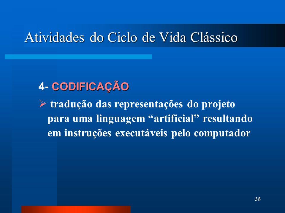 37 Atividades do Ciclo de Vida Clássico PROJETO 3- PROJETO  tradução dos requisitos do software para um conjunto de representações que podem ser aval