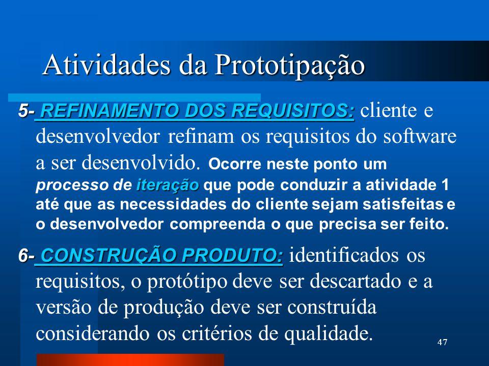46 Atividades da Prototipação 3- CONSTRUÇÃO PROTÓTIPO: 3- CONSTRUÇÃO PROTÓTIPO: implementação do projeto rápido 4- AVALIAÇÃO DO PROTÓTIPO: 4- AVALIAÇÃ